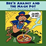 Bre'r Anancy and the Magic Pot, V. S. Russell, 1432776592
