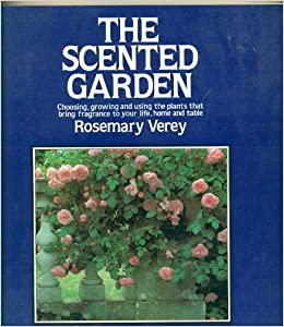 The Scented Garden: Choosing, Growing And Using The Plants That Bring  Fragrance To Your Life, Home And Table: Rosemary Verey, Zilda Tandy:  9780442281748: ...