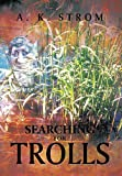Searching for Trolls, A. K. Strom, 1493118013
