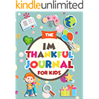 The Im Thankful Journal For Kids: Daily Kids Journal for 7 to 12 year olds. With acts of kindness activities, and thankfulness writing prompts.