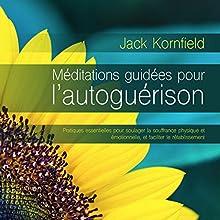 Méditations guidées pour l'autoguérison : Pratiques essentielles pour soulager la souffrance physique et émotionnelle, et faciliter le rétablissement | Livre audio Auteur(s) : Jack Kornfield Narrateur(s) : Tristan Harvey