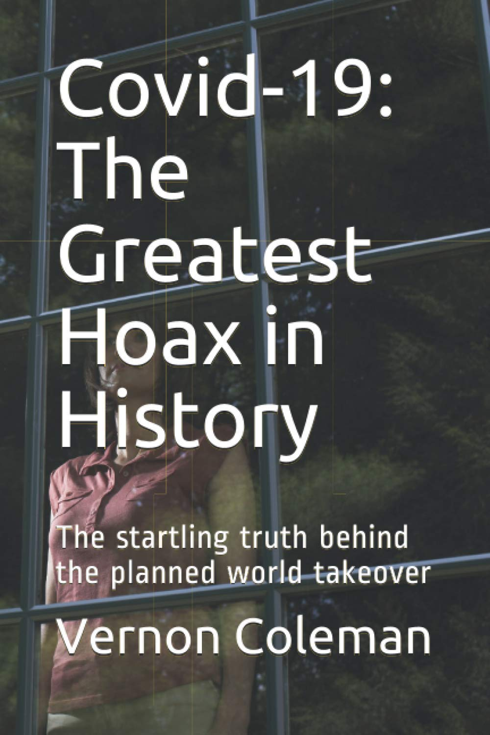 Covid-19: The Greatest Hoax in History: The startling truth behind the  planned world takeover: Amazon.de: Coleman, Dr Vernon: Fremdsprachige Bücher