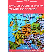 Euro : les coulisses en synthèse de presse: L'euro vu par la presse quotidienne économique 1996-97 (French Edition)