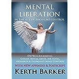 Mental Liberation in the Age of Thought Control: Deprogramming Satanic Ritual Abuse, MK Ultra, Monarch & Illuminati Mind Cont