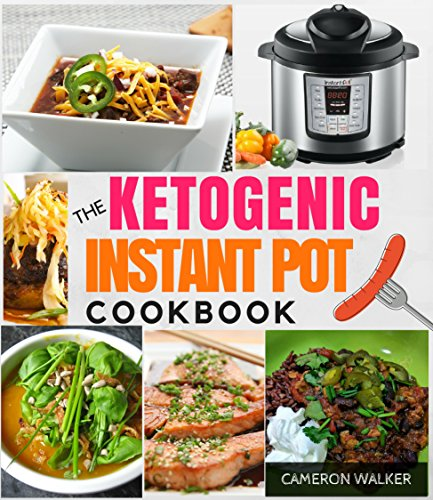 KETOGENIC INSTANT POT COOKBOOK: KETO FOR BEGINNERS GUIDE & KETO INSTANT POT COOKBOOK (UNIQUE! with macros & total carb/net carb calculations per recipe!) (Keto diet) by Cameron Walker