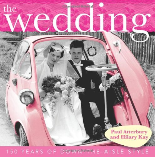 Read Online The Wedding: 150 Years of Down-the-Aisle Style PDF