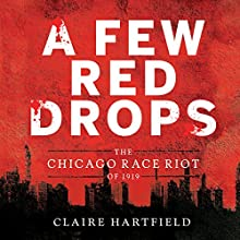 A Few Red Drops: The Chicago Race Riot of 1919 Audiobook by Claire Hartfield Narrated by J. D. Jackson