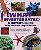 What Invertebrates?: A Buyer's Guide for Marine Aquariums (What Pet? Books)