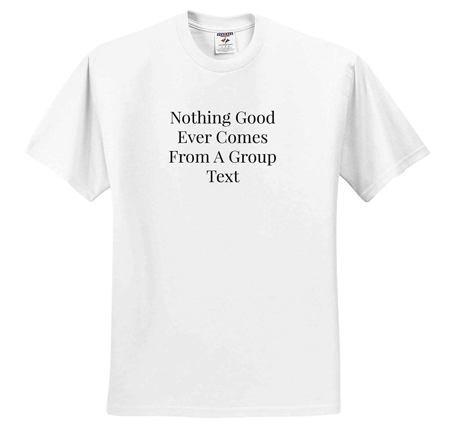 ts/_317425 Adult T-Shirt XL 3dRose Carrie Merchant Image Quote Image of Nothing Good Comes from A Group Text