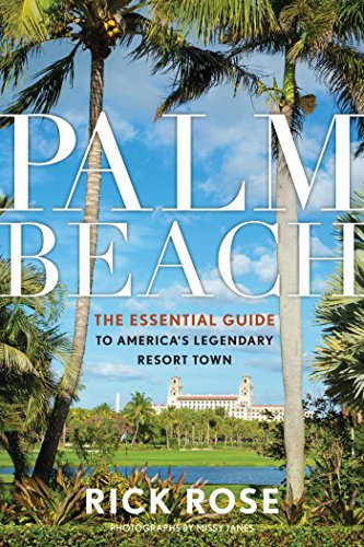 Palm Beach: The Essential Guide to America's Legendary Resort ()