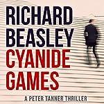 Cyanide Games: A Peter Tanner Thriller, Book 1   Richard Beasley