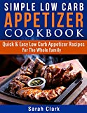 Simple Low Carb Appetizer Cookbook  Quick & Easy Low Carb Appetizer Recipes For The Whole Family