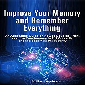 Improve Your Memory and Remember Everything Audiobook