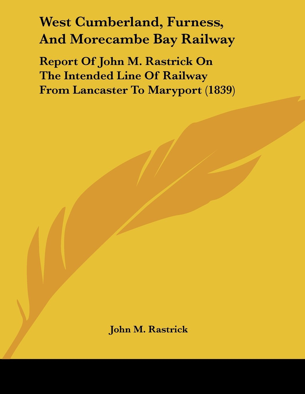 West Cumberland, Furness, And Morecambe Bay Railway: Report Of John M. Rastrick On The Intended Line Of Railway From Lancaster To Maryport (1839) PDF