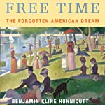 Free Time: The Forgotten American Dream | Benjamin Hunnicutt
