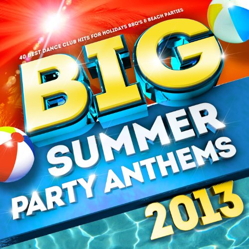 Big Summer Party Anthems 2013 - The Best Dance Club Hits for Holidays BBQ's & Beach - 2013 Party Summer Songs