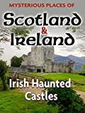 Mysterious Places of Scotland and Ireland: Irish Haunted Castles (No Dialogue)