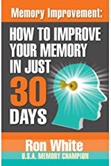 Memory Improvement: How To Improve Your Memory In Just 30 Days Kindle Edition