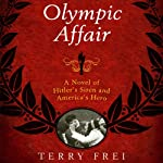 Olympic Affair: A Novel of Hitler's Siren and America's Hero | Terry Frei