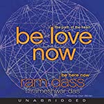Be Love Now: The Path of the Heart |  Ram Dass, Rameshwar Das