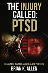 The Injury Called: PTSD: Recognize, Manage, and Reclaim Your Life Paperback