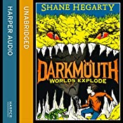 Worlds Explode: Darkmouth, Book 2 | Shane Hegarty