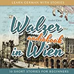 Walzer in Wien (Learn German with Stories 7 - 10 Short Stories for Beginners) | André Klein