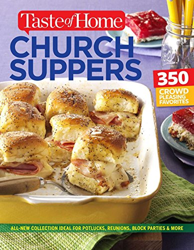 Taste of Home Church Supper Cookbook--New Edition: Feed the heart, body and spirit with 350 crowd-pleasing recipes by Editors of Taste of Home