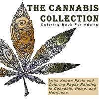 The Cannabis Collection: Coloring Book for Adults with Quotes (Little Known Facts and Coloring Pages Relating to Cannibus, Hemp, and Marijuana)