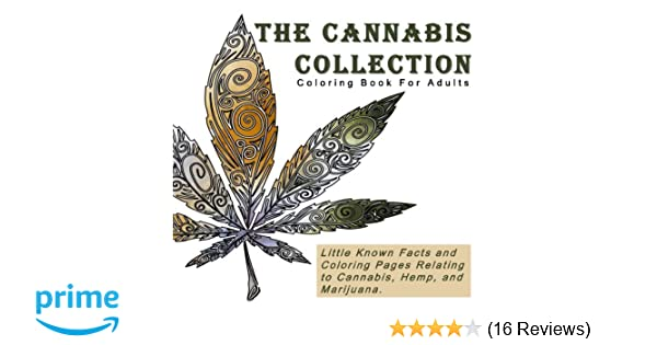Amazon The Cannabis Collection Coloring Book For Adults With Quotes Little Known Facts And Pages Relating To Cannibus Hemp Marijuana