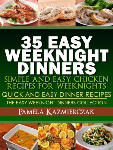 35 Easy Weeknight Dinners Simple And Easy Chicken Recipes For
