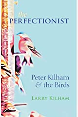The Perfectionist: Peter Kilham and the Birds Paperback