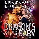 Dragon's Baby: Red Planet Dragons of Tajss, Book 1 | Miranda Martin,Juno Wells