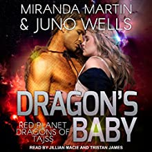 Dragon's Baby: Red Planet Dragons of Tajss, Book 1 Audiobook by Miranda Martin, Juno Wells Narrated by Tristan James, Jillian Macie