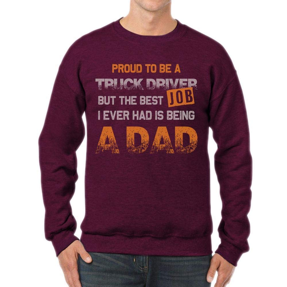 Pround to be a Truck Driver The Best Job Ever had is Being a dad Unisex Sweatshirt tee