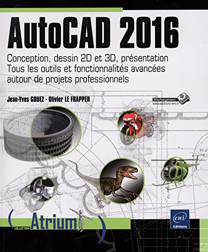 AutoCAD 2016 ; conception, dessin 2D et 3D, présentation ; tous les outils et fonctionnalités avancées