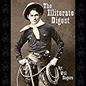 The Illiterate Digest Audiobook by Will Rogers Narrated by John Gillmore