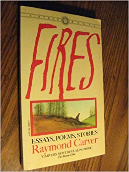 fires essays poems stories raymond carver  fires essays poems stories