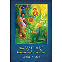 The Waldorf Homeschool Handbook: A simple step-by-step guide to creating and understanding a Waldorf inspired homeschool plan (English Edition)