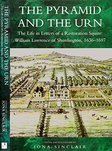 The Pyramid and the Urn: The Life in Letters of a Restoration Squire - William Lawrence of Shurdington, 1636-97 (Biography, Letters & Diaries)