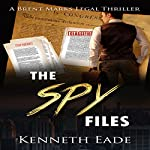 The Spy Files: Brent Marks Legal Thriller Series, Book 7   Kenneth Eade