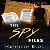 The Spy Files: Brent Marks Legal Thriller Series, Book 7 | Kenneth Eade