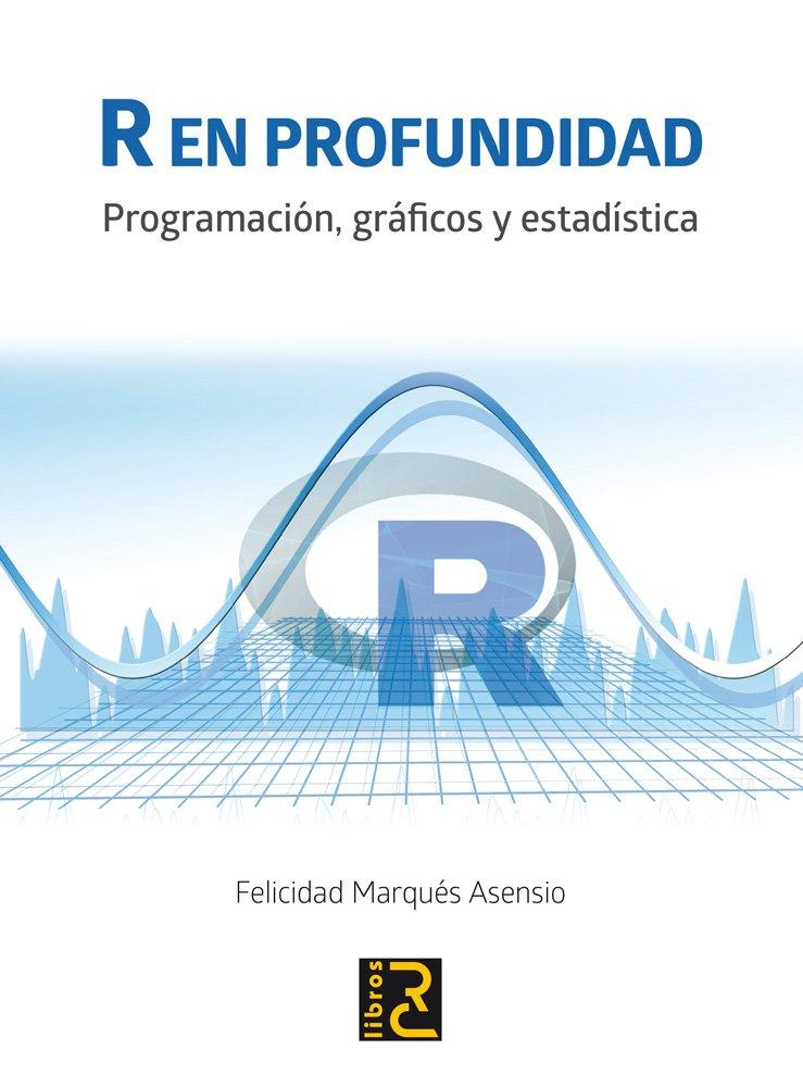R en profundidad. Programación, gráficos y estadística ...