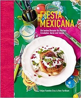 Fiesta Mexicana: Die besten Rezepte für Burritos, Ensaladas, Tacos und Salsas: Amazon.es: Libros