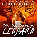 The See-Through Leopard Audiobook by Sibel Hodge Narrated by Rada Sullivan