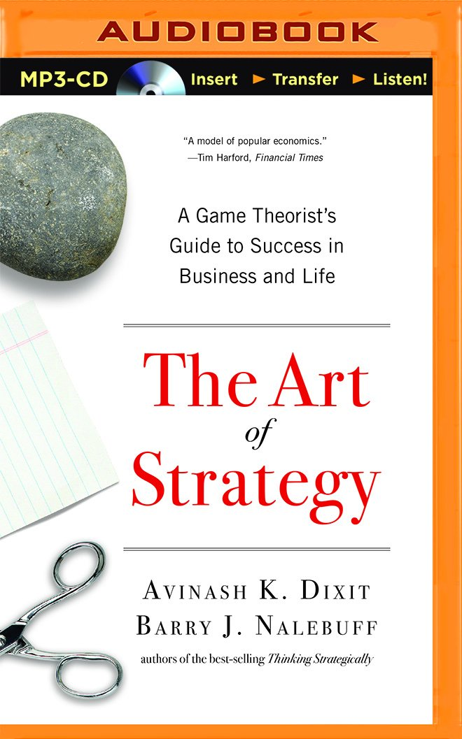 The Art of Strategy: A Game Theorists Guide to Success in Business and Life: Amazon.es: Dixit, Avinash K., Nalebuff, Barry J., Dudley, Matthew: Libros en idiomas extranjeros