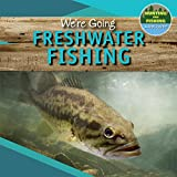 We're Going Freshwater Fishing (Hunting and Fishing: A Kid's Guide)