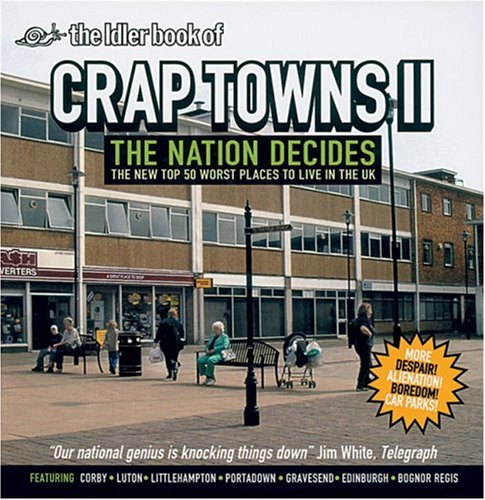 The Idler Book of Crap Towns II: The Nation Decides: The New Top 50 Worst Places to Live in the UKFrom Brand: Boxtree, Limited