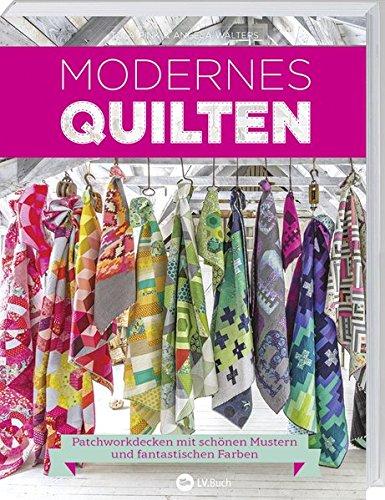 Modernes Quilten: Patchworkdecken mit schönen Mustern und fantastischen Farben.