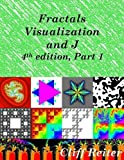 Fractals, Visualization and J, Fourth edition, Part 1